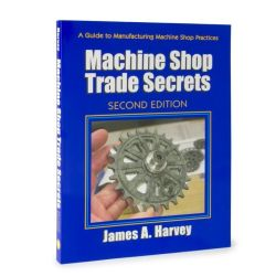 34640 - Machine Shop Trade Secrets: Second Edition