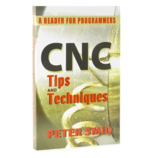 34083 - CNC Tips and Techniques: A Reader for Progra mmers